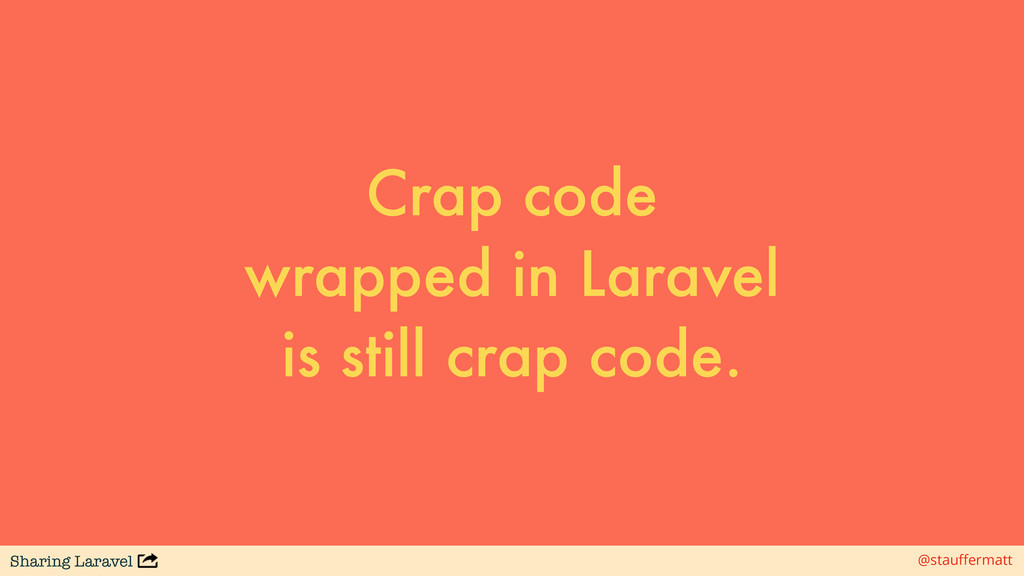 Sharing Laravel @stauffermatt Crap code