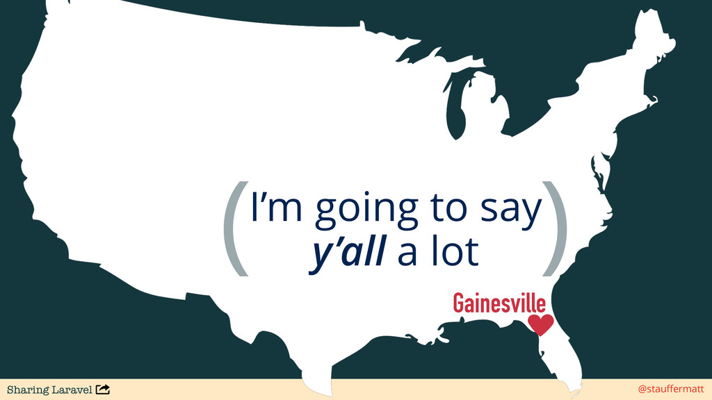 Sharing Laravel @stauffermatt Gainesville I'm go...