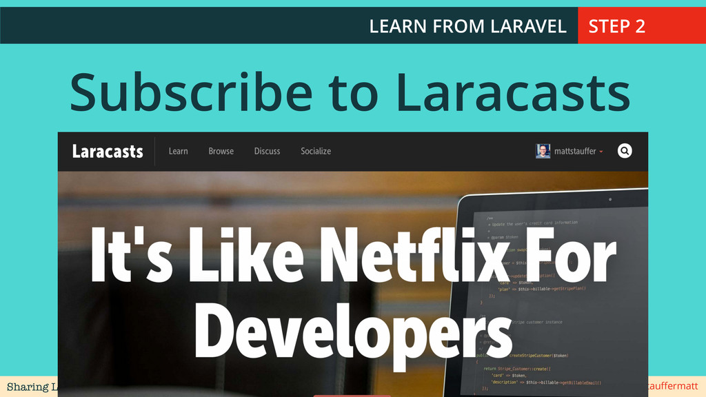 Sharing Laravel @stauffermatt LEARN FROM LARAVEL...
