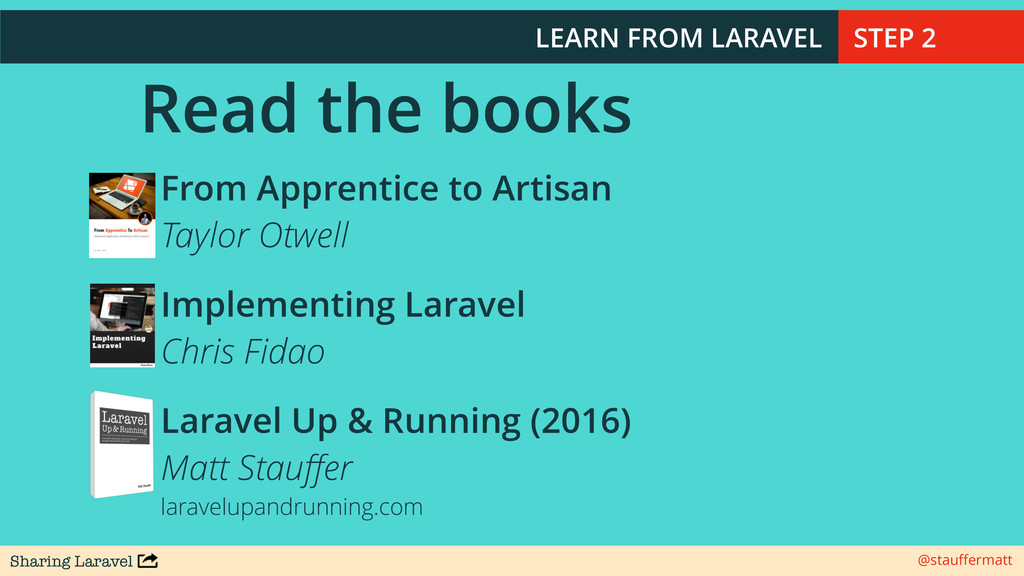 Sharing Laravel @stauffermatt Read the books Fro...