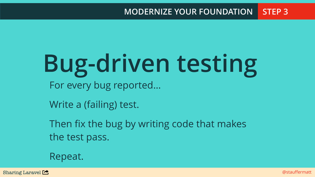 Sharing Laravel @stauffermatt Bug-driven testing...