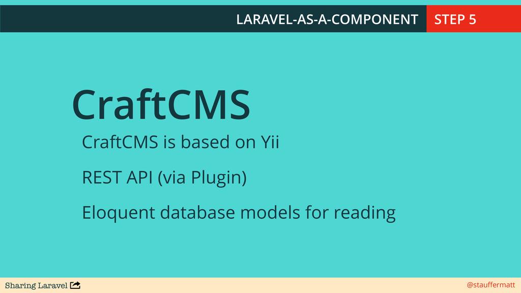 Sharing Laravel @stauffermatt CraftCMS CraftCMS ...