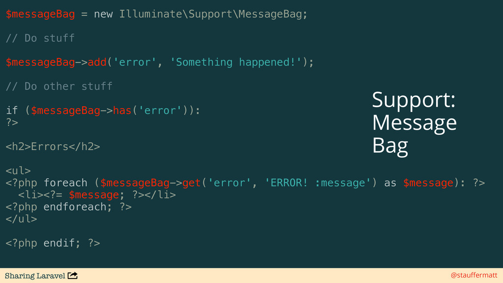 Sharing Laravel @stauffermatt $messageBag = new ...