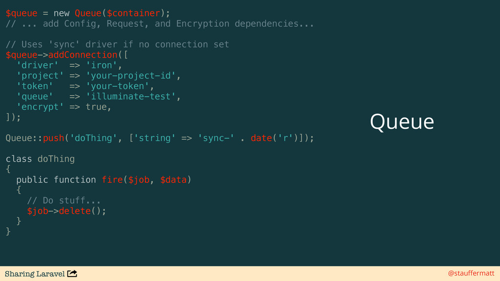 Sharing Laravel @stauffermatt $queue = new Queue...