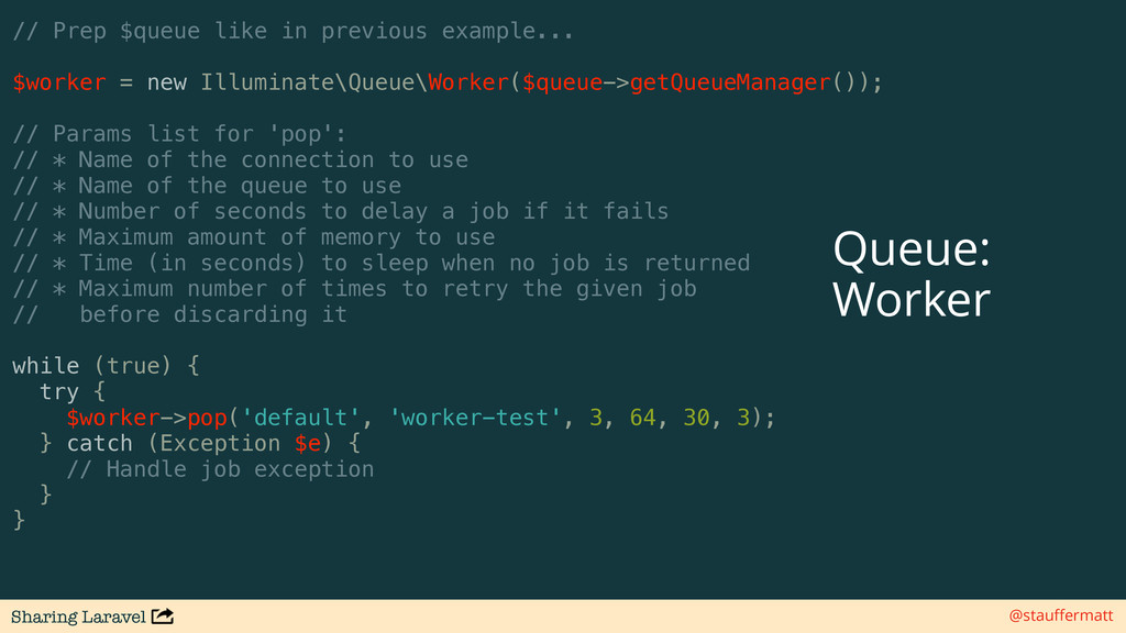 Sharing Laravel @stauffermatt // Prep $queue lik...