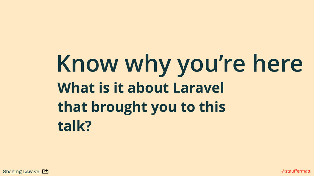 Sharing Laravel @stauffermatt Know why you're he...