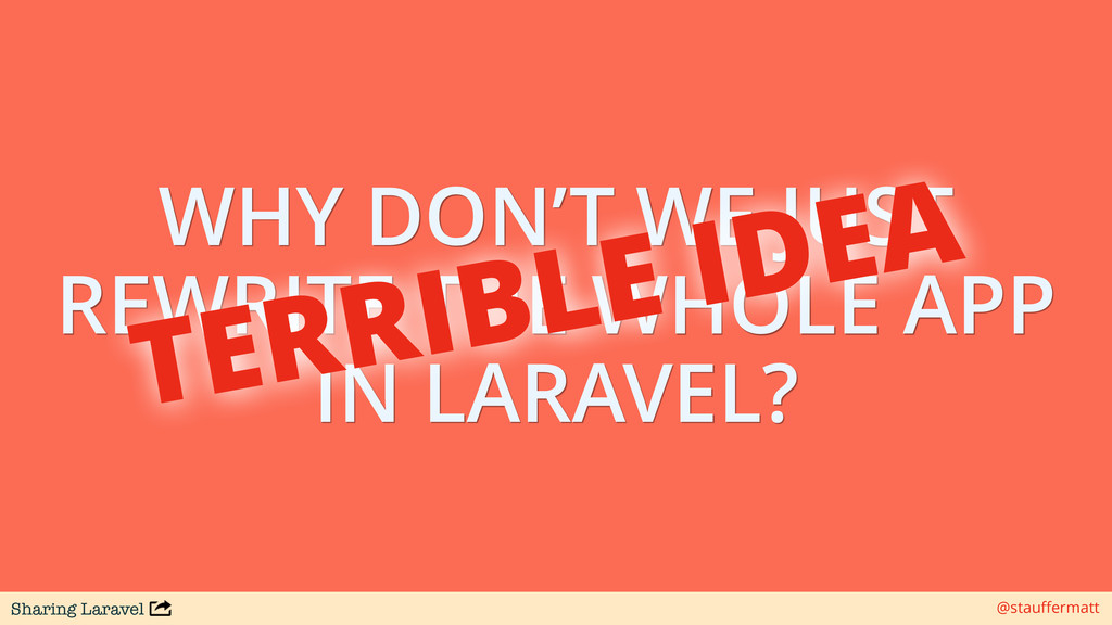Sharing Laravel @stauffermatt WHY DON'T WE JUST ...