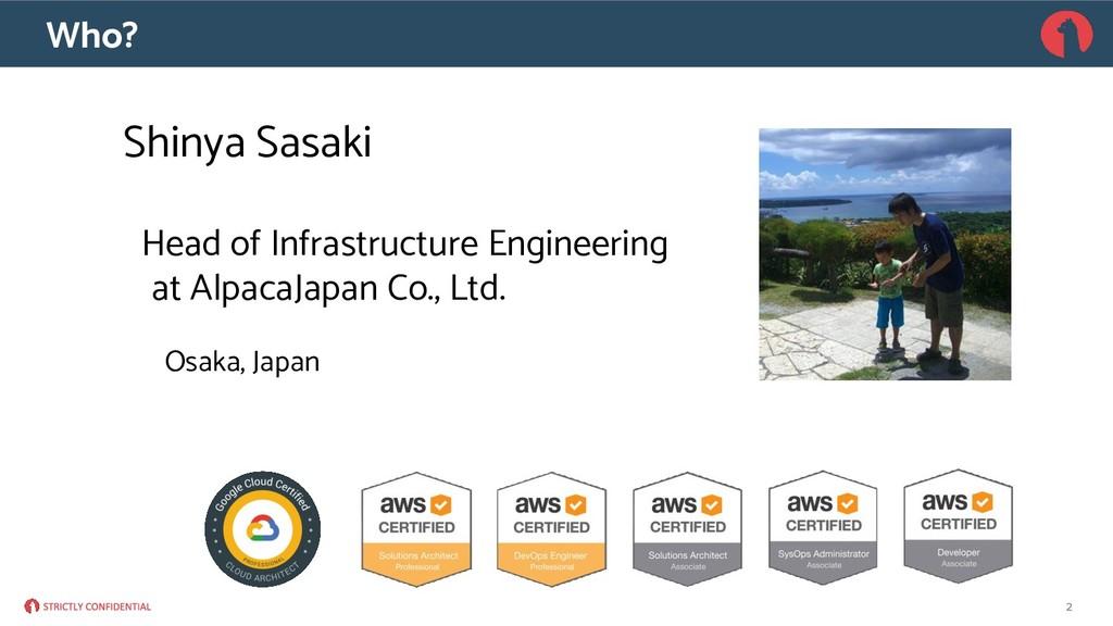 Who? Shinya Sasaki Head of Infrastructure Engin...