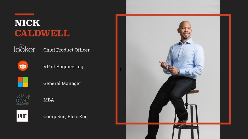 I NICK CALDWELL Chief Product Officer VP of Eng...