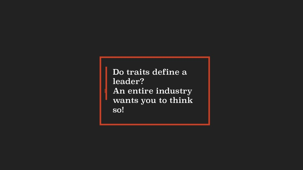 Do traits define a leader? An entire industry w...