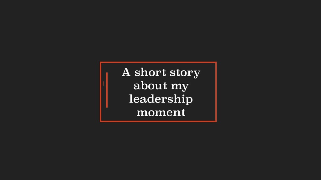A short story about my leadership moment I