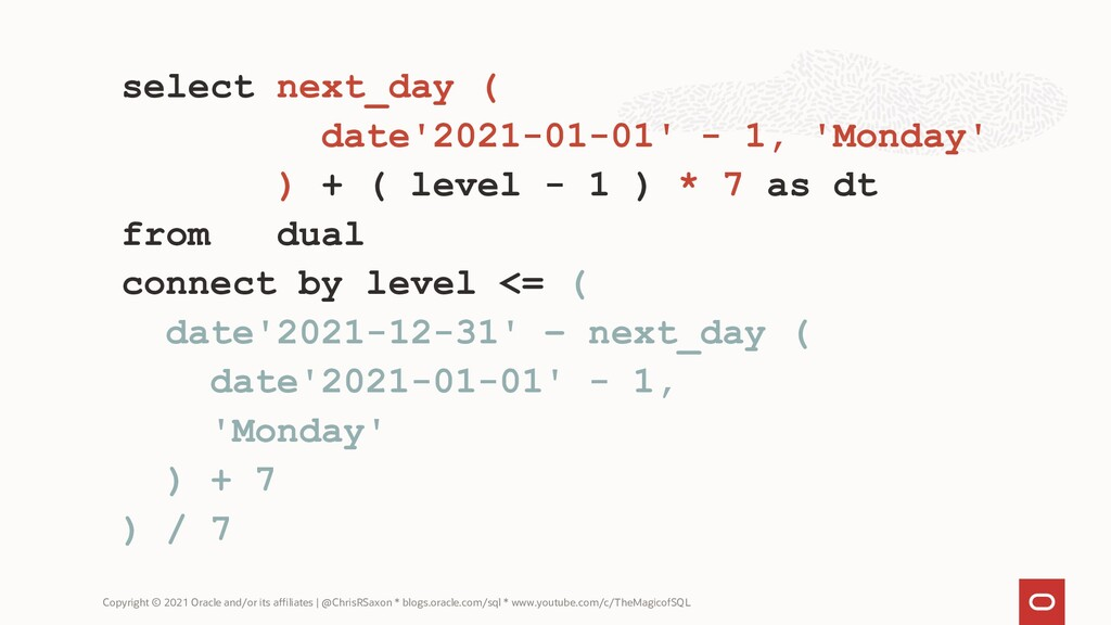 select next_day ( date'2021-01-01' - 1, 'Monday...