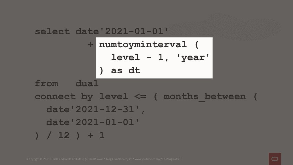 select date'2021-01-01' + numtoyminterval ( lev...