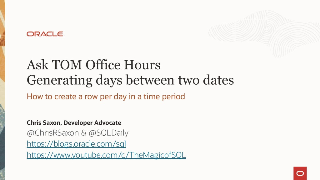 Ask TOM Office Hours Generating days between tw...