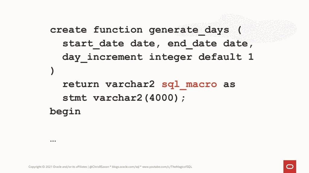 create function generate_days ( start_date date...