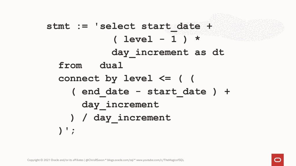 stmt := 'select start_date + ( level - 1 ) * da...