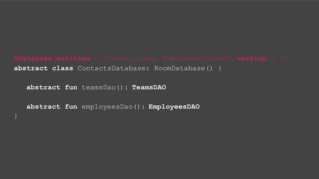 @Database(entities = [Team::class, Employee::cl...