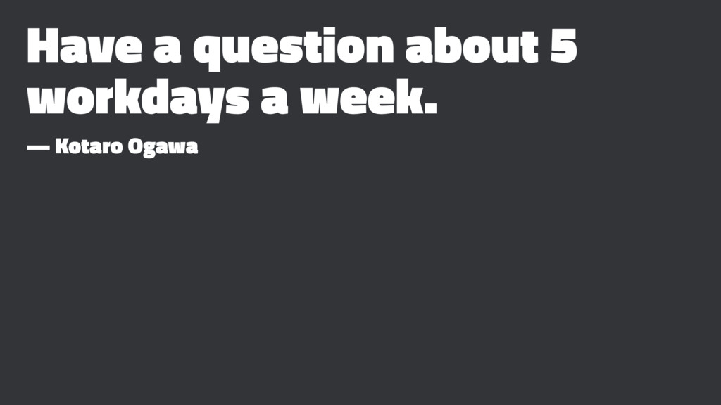 Have a question about 5 workdays a week. — Kota...