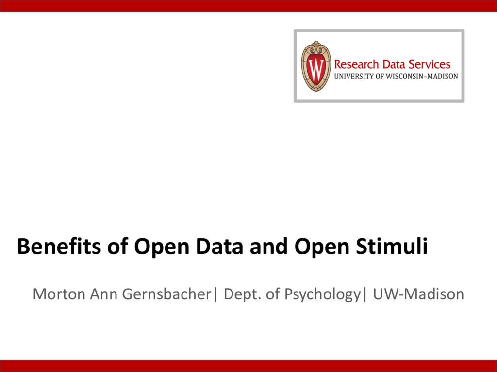 Benefits of Open Data and Open Stimuli Morton A...