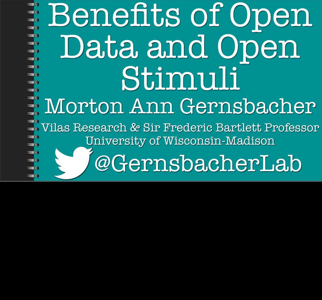 Benefits of Open Data and Open Stimuli Morton An...