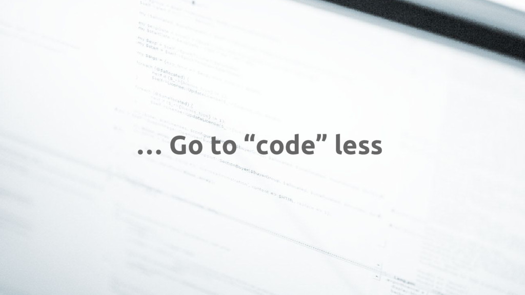 "… Go to ""code"" less"