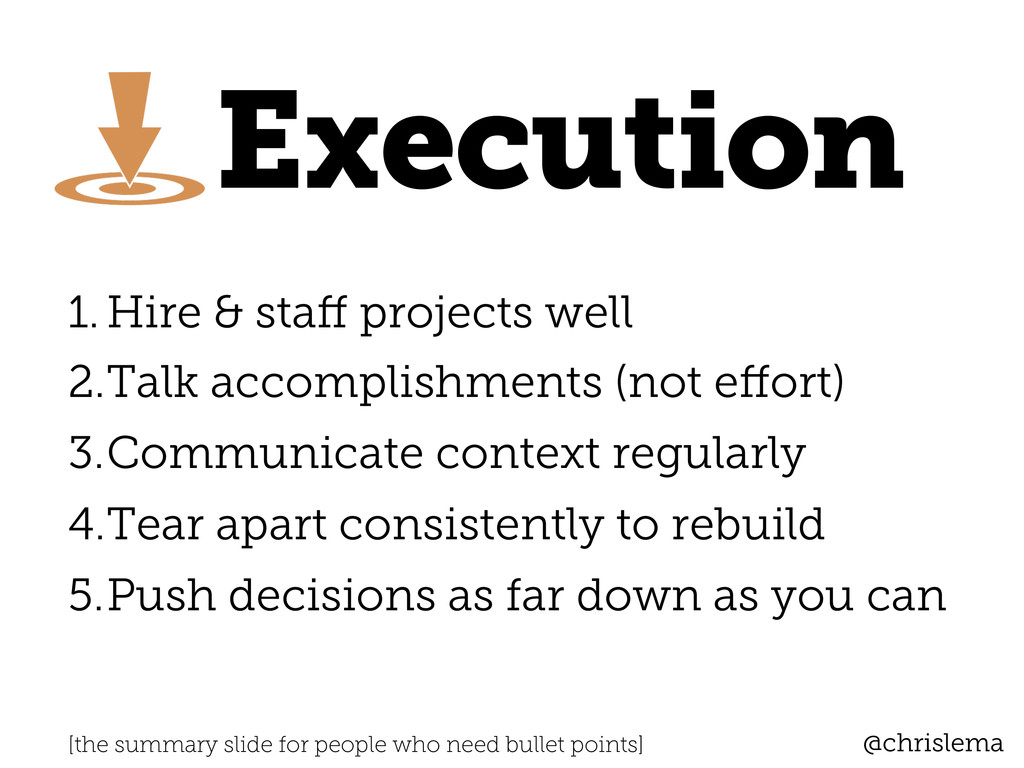 Execution @chrislema 1.Hire & staff projects we...