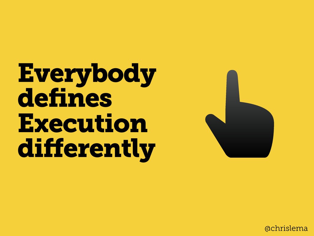 Everybody defines Execution differently @chrislema