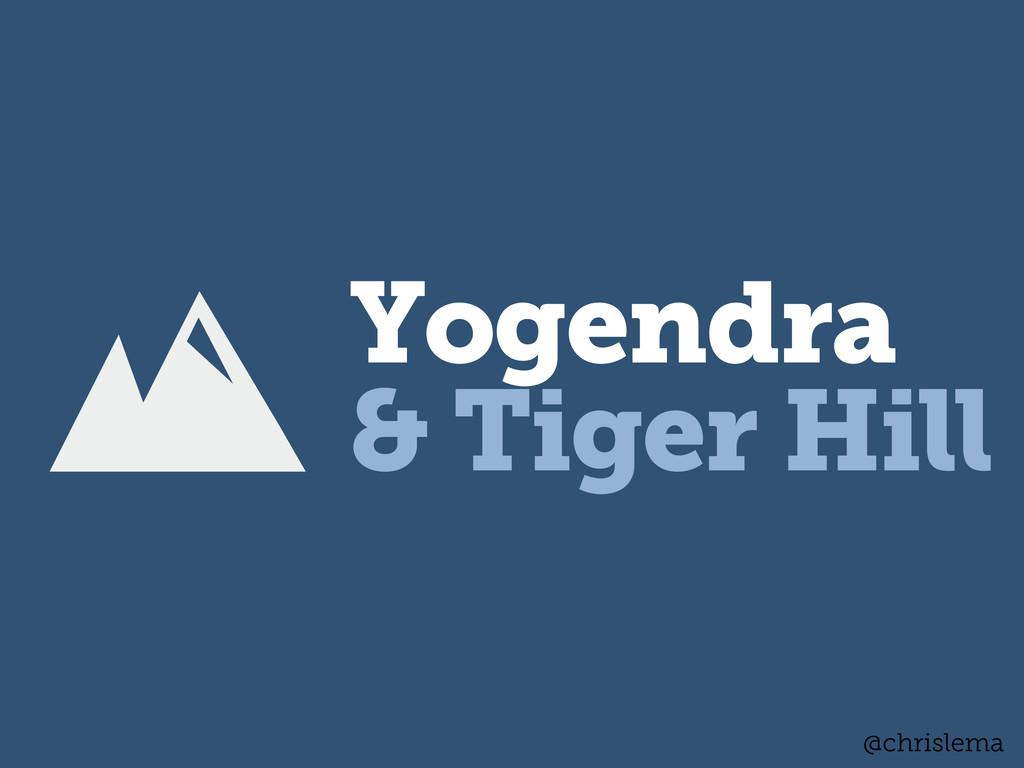 Yogendra & Tiger Hill @chrislema