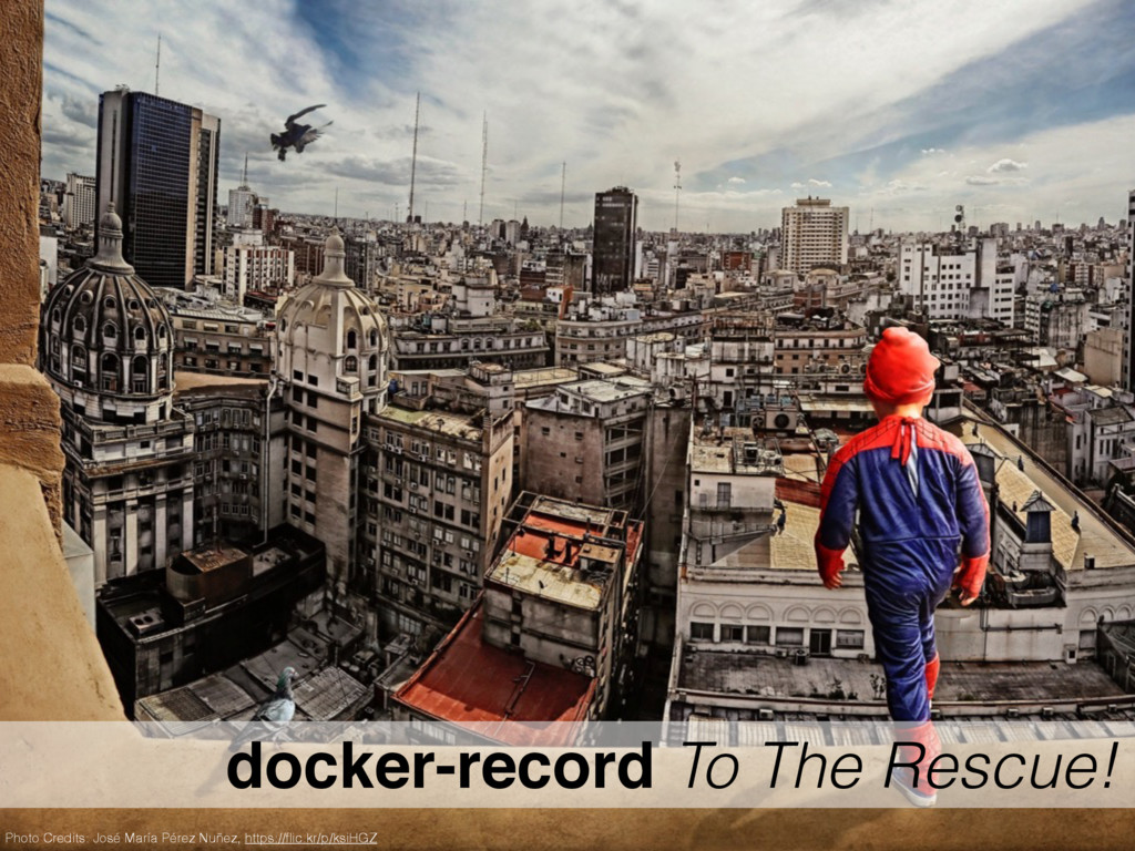 docker-record To The Rescue! Photo Credits: Jos...