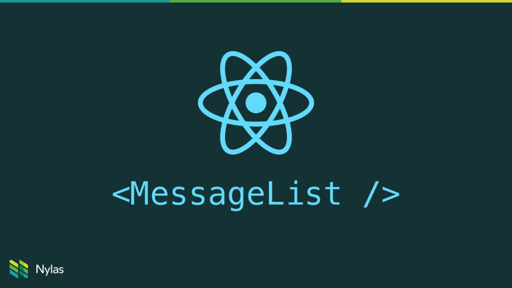 <MessageList />
