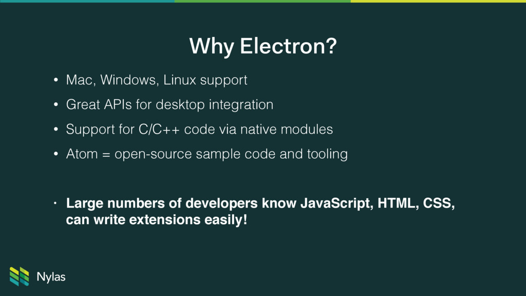 Why Electron? • Mac, Windows, Linux support • G...