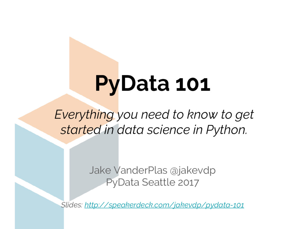 PyData 101 Jake VanderPlas @jakevdp PyData Seat...