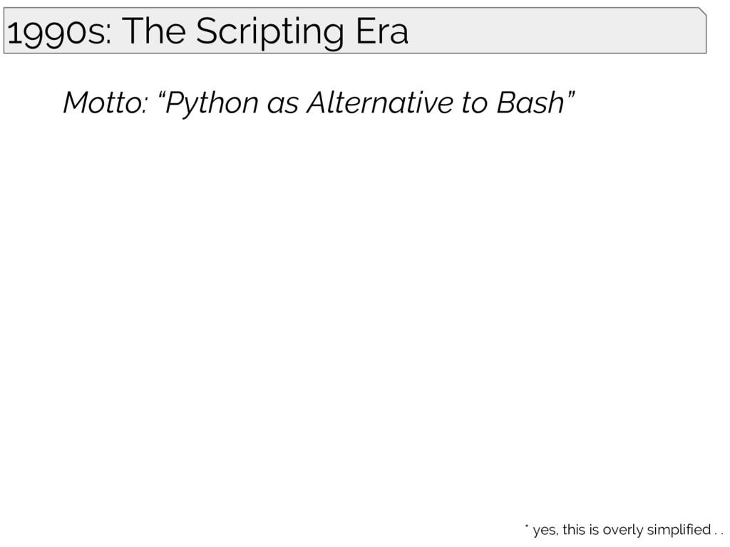 """1990s: The Scripting Era Motto: """"Python as Alte..."""