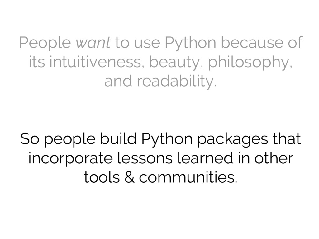 People want to use Python because of its intuit...