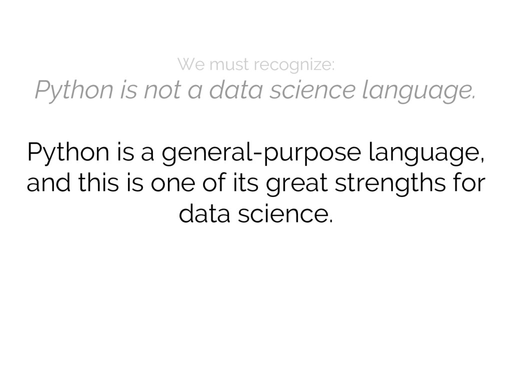We must recognize: Python is not a data science...