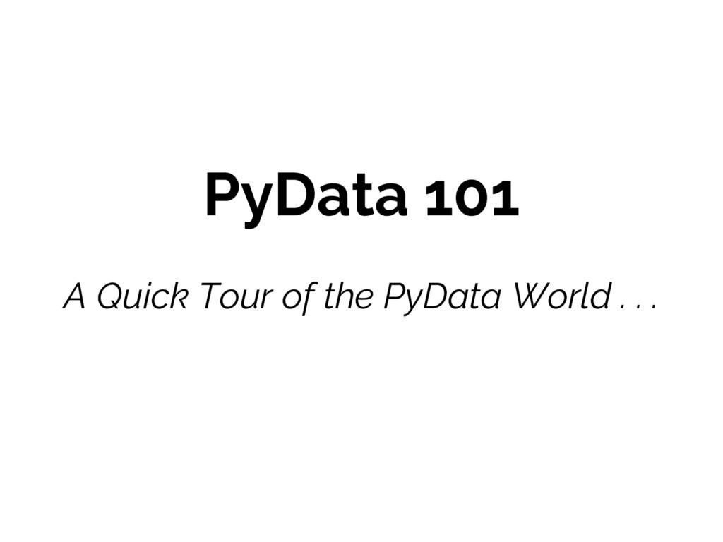 PyData 101 A Quick Tour of the PyData World . ....