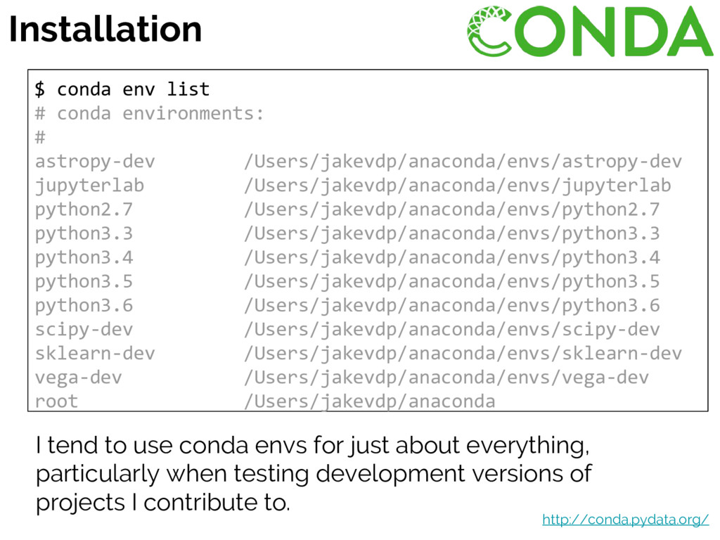 Installation I tend to use conda envs for just ...