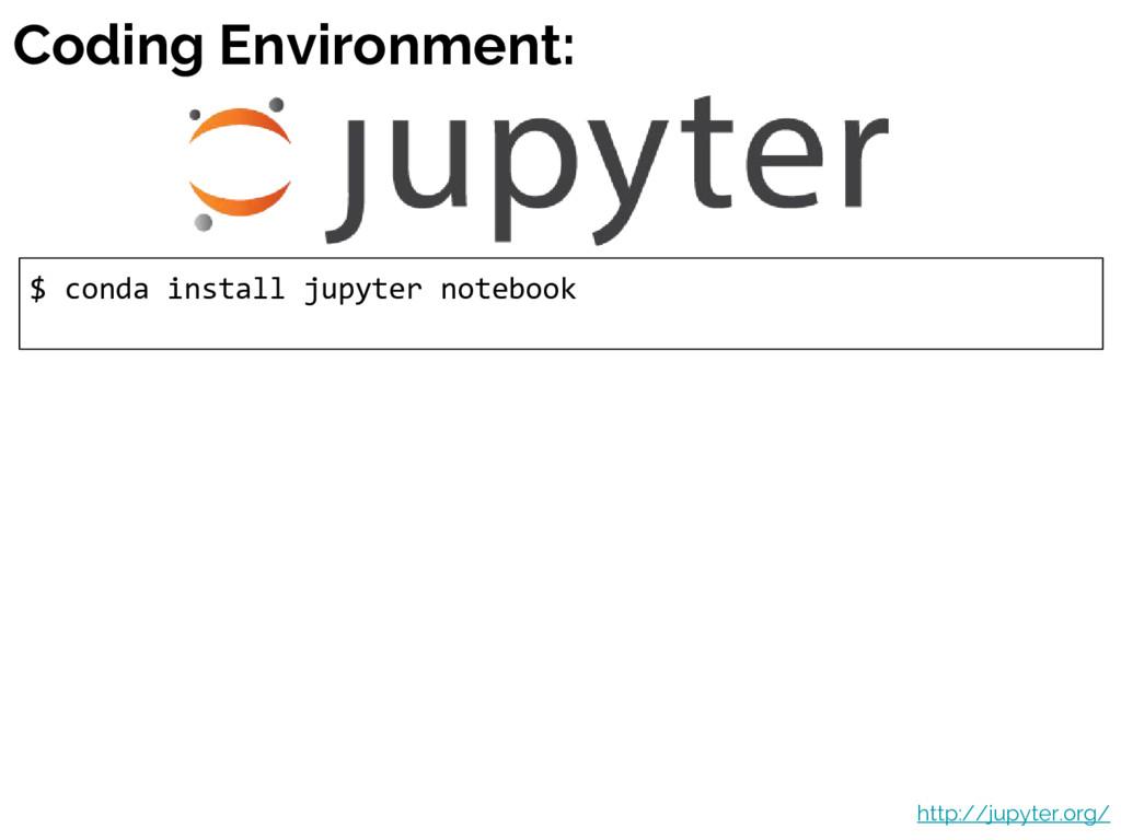 Coding Environment: $ conda install jupyter not...