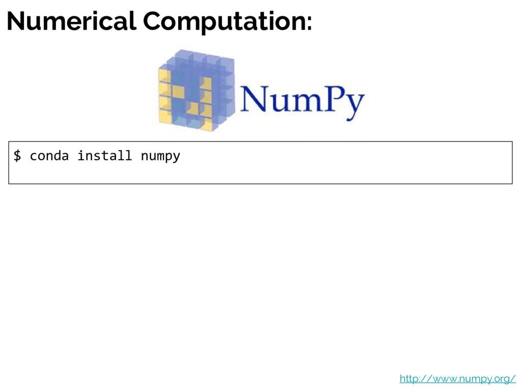 Numerical Computation: $ conda install numpy ht...