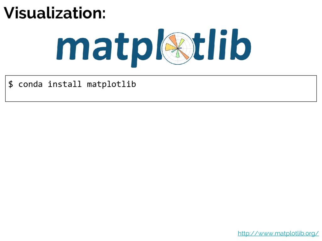 Visualization: $ conda install matplotlib http:...