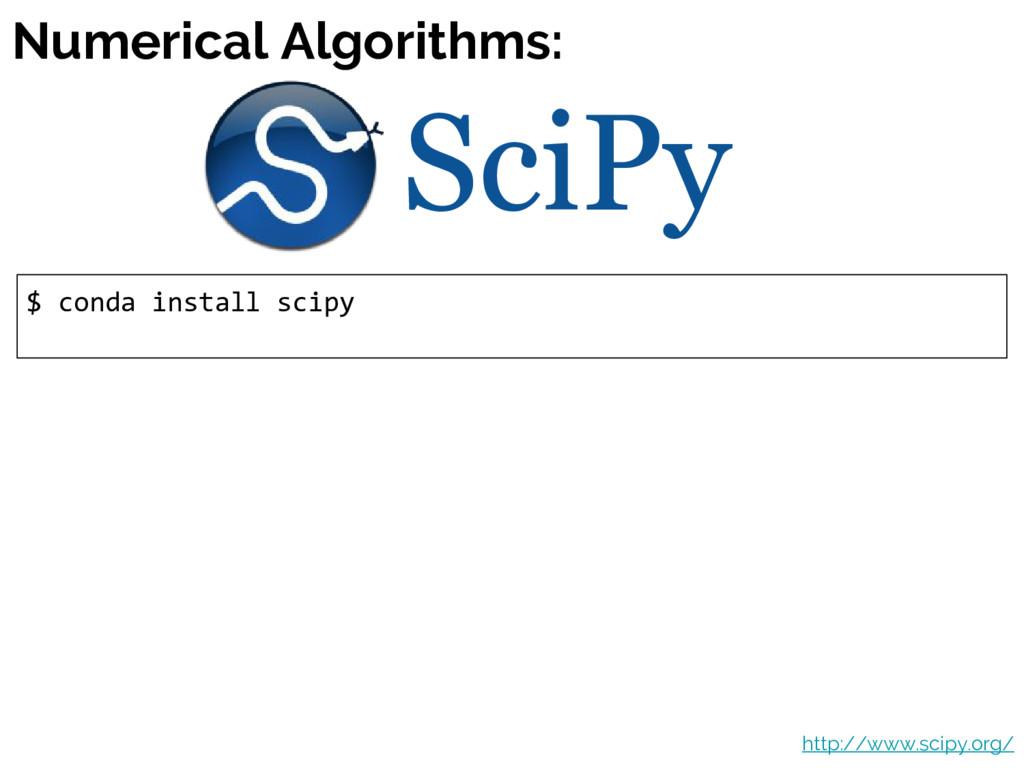 Numerical Algorithms: $ conda install scipy Sci...