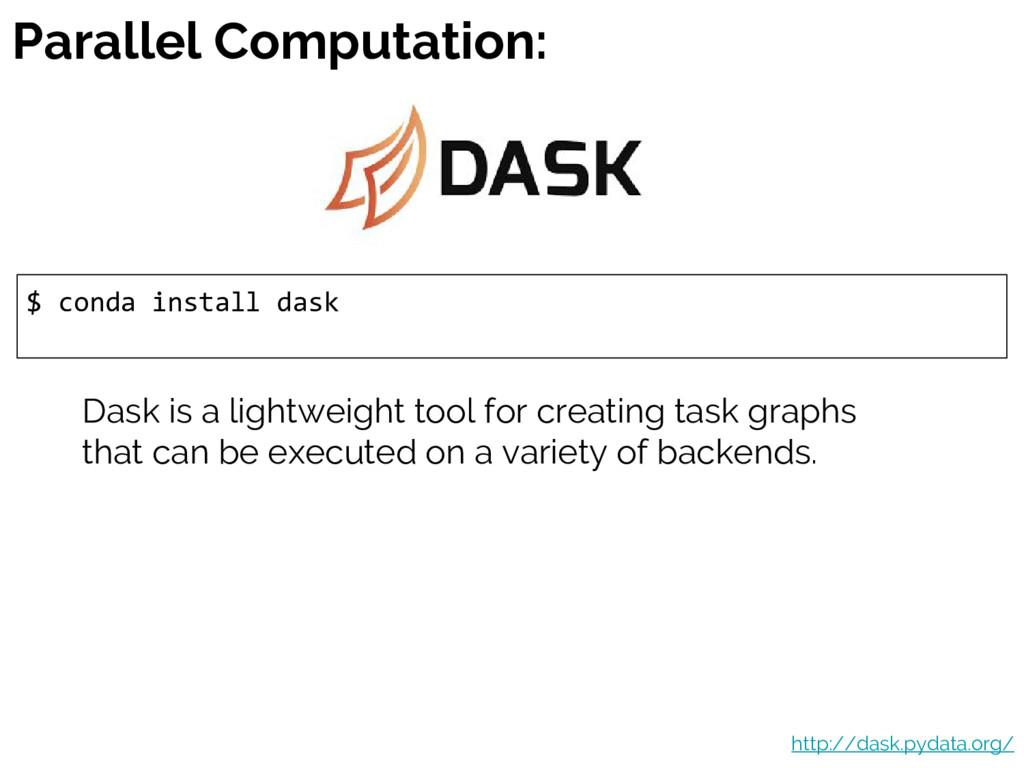 Parallel Computation: $ conda install dask http...