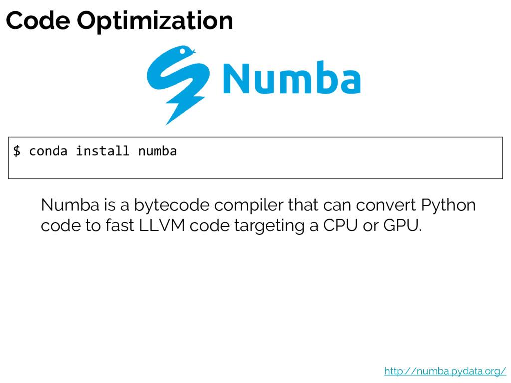 Code Optimization $ conda install numba http://...