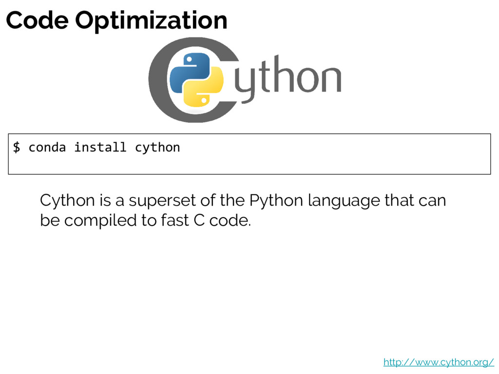 Code Optimization $ conda install cython http:/...