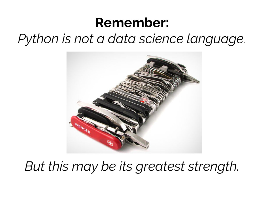 Remember: Python is not a data science language...
