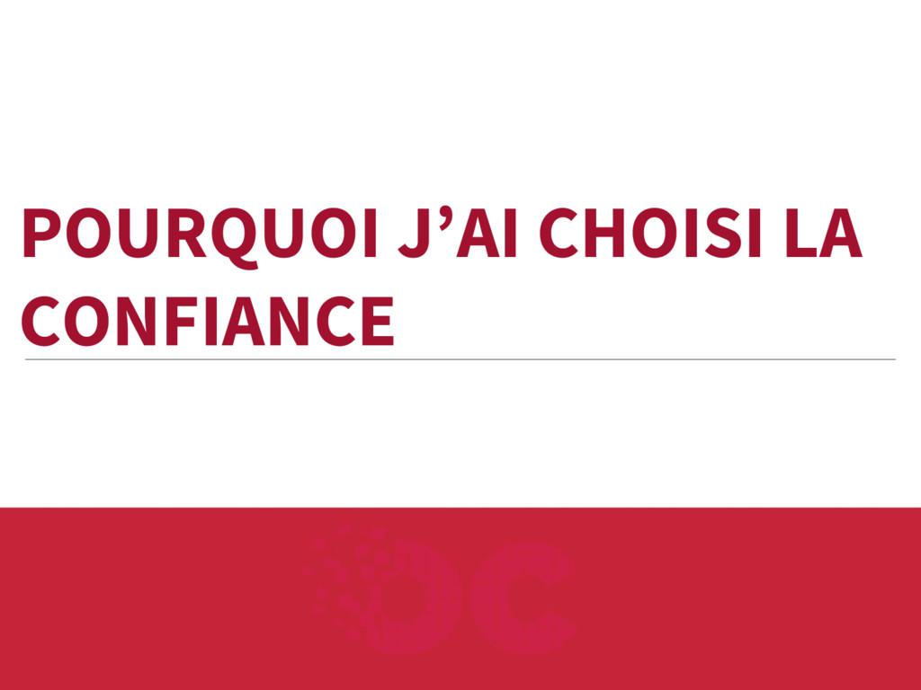 POURQUOI J'AI CHOISI LA CONFIANCE