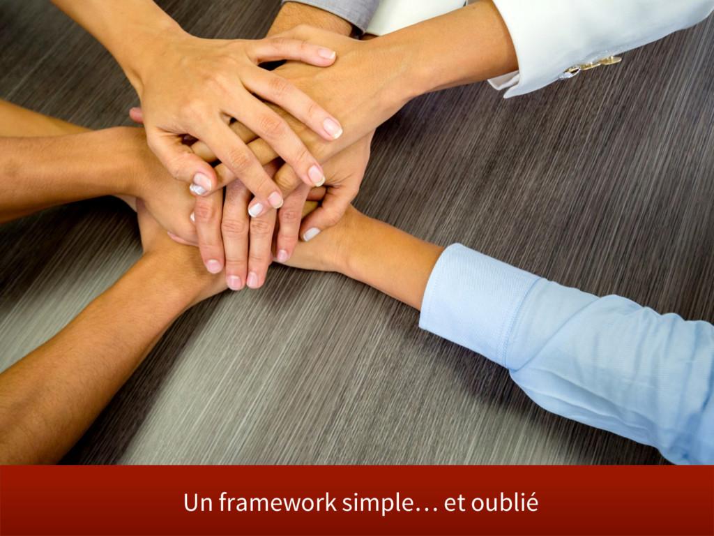 Un framework simple… et oublié