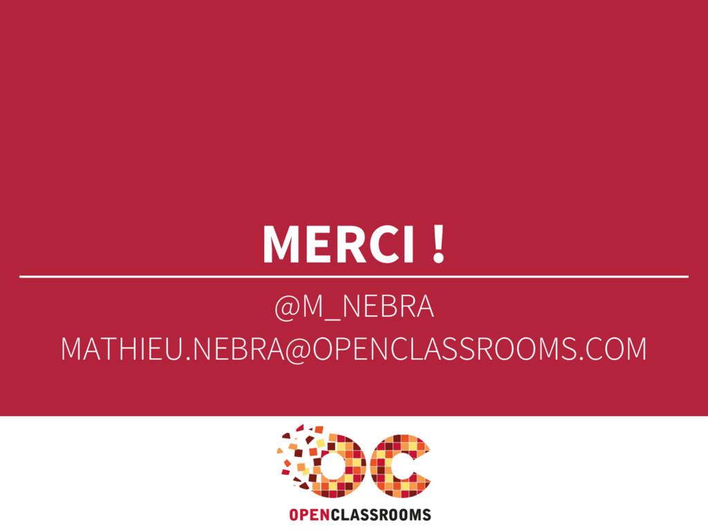 MERCI ! @M_NEBRA MATHIEU.NEBRA@OPENCLASSROOMS.C...