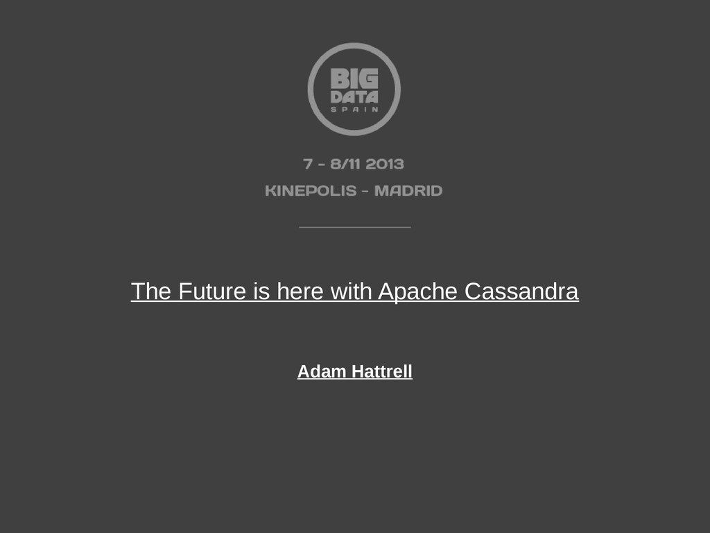 The Future is here with Apache Cassandra Adam H...