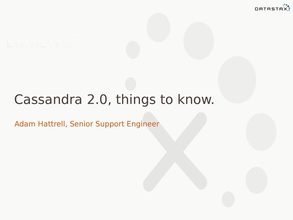 Cassandra 2.0, things to know. Adam Hattrell, S...